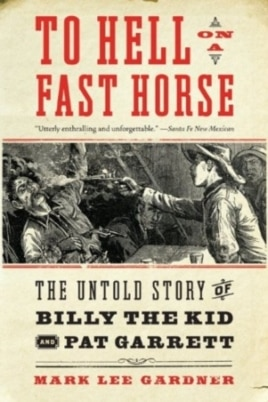 'To Hell on a Fast Horse: The Untold Story of Billy the Kid and Pat Garrett,' retells the story of two well-known figures in American legend.