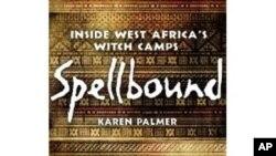 Spellbound: Inside West Africa's Witch Camps - knjiga o ženama optuženim da su vještice u Gani