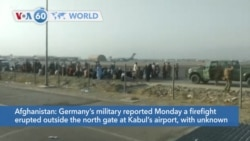 VOA60 World- Germany's military reported Monday a firefight erupted outside the north gate at Kabul's airport,