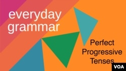 Everyday Grammar: Perfect Progressive Tenses