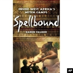 In 'Spellbound: Inside West Africa's Witch Camps,' author Karen Palmer explores the destiny of women accused of committing supernatural crimes.