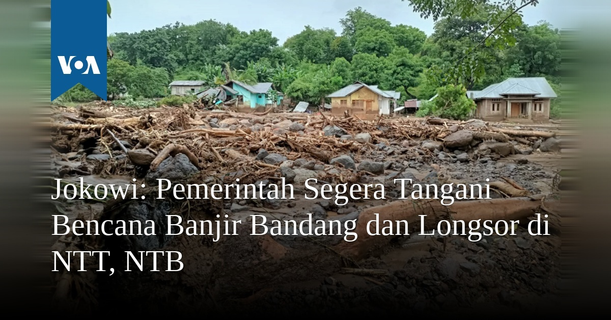 Pemerintah Segera Tangani Bencana Banjir Bandang dan Longsor di NTT, NTB