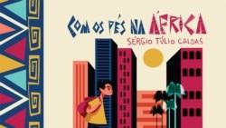 """Sérgio Túlio Caldas: """"Com os pés na África"""", mesmo!"""