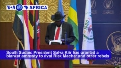 VOA60 Africa- South Sudan President Salva Kiir has granted a blanket amnesty to rival Riek Machar and other rebels