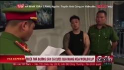 Truyền hình VOA 26/6/18: Việt Nam triệt phá đường dây cá độ bóng đá triệu đô