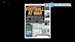 Manchetes mundo 19 Abril: Clubes de futebol criaram nova Super Liga Europeia