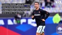 Kudi Bai Kare Shi Daga COVID-19 Ba: Cristiano Ronaldo Ya Kamu Da Cutar Corona