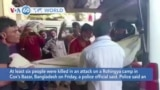 VOA60 Addunyaa - Bangladesh: At least six people killed in an attack on a Rohingya camp in Cox's Bazar