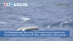 VOA60 Afrikaa - More than 100 Europe-bound migrants are feared dead in a shipwreck off Libya