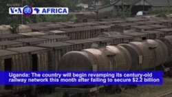 VOA60 Africa - Uganda will revamp its century-old railway network