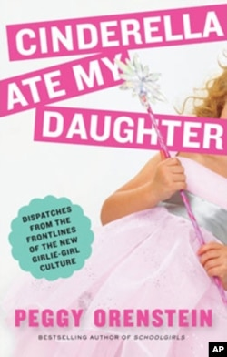 'Cinderella Ate My Daughter: Dispatches from the Front Lines of the New Girlie-Girl Culture,' by Peggy Orenstein