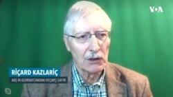 Riçard Kazlariç: Artıq məsələyə dondurulmuş münaqişə prizmasından baxılmayacaq