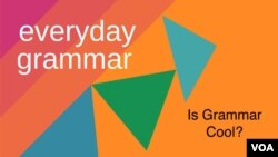 "Today we ask, ""Is grammar cool?"""