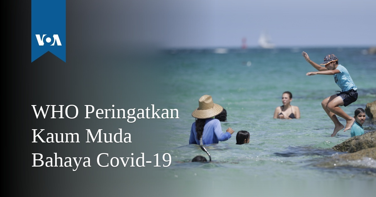 WHO Peringatkan Kaum Muda Bahaya Covid-19 - Bahasa Indonesia - VOA Indonesia