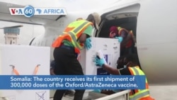 VOA60 Africa - Somalia: The country receives its first shipment of 300,000 doses of the Oxford/AstraZeneca vaccine