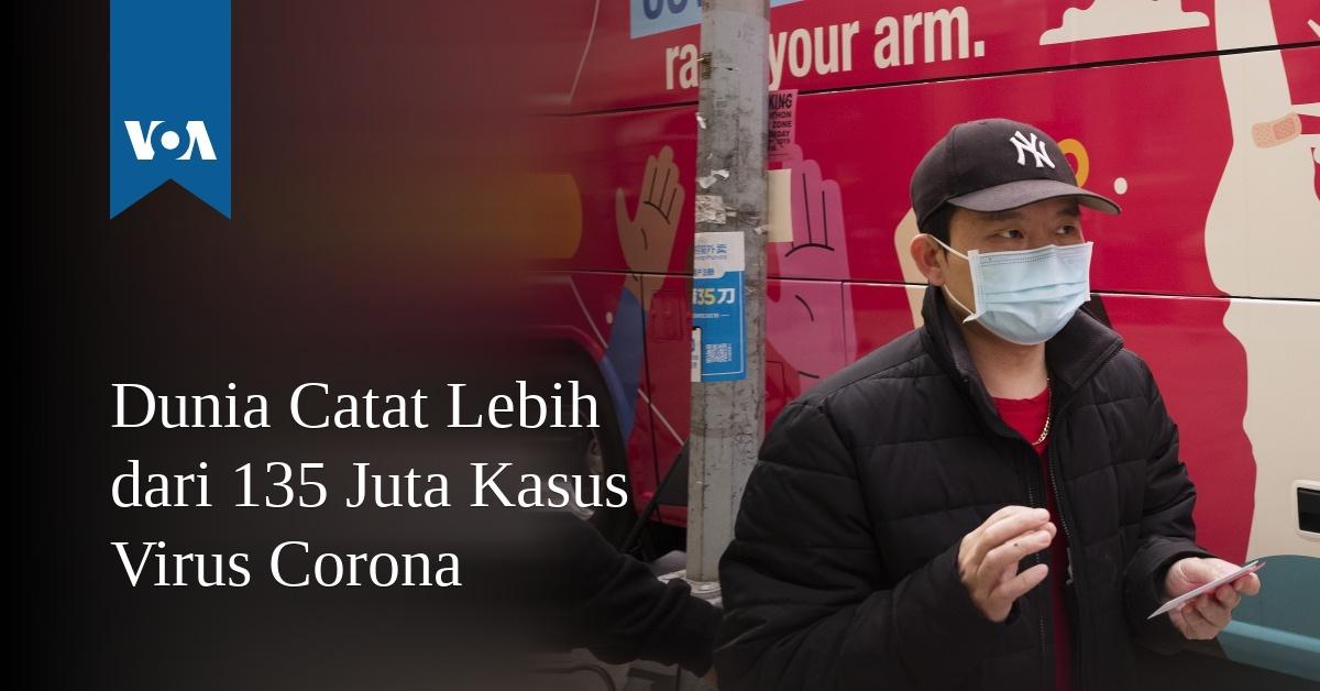 Dunia Catat Lebih dari 135 Juta Kasus Virus Corona