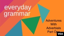 Learn about adverbial phrases in this week's Everday Grammar Program.