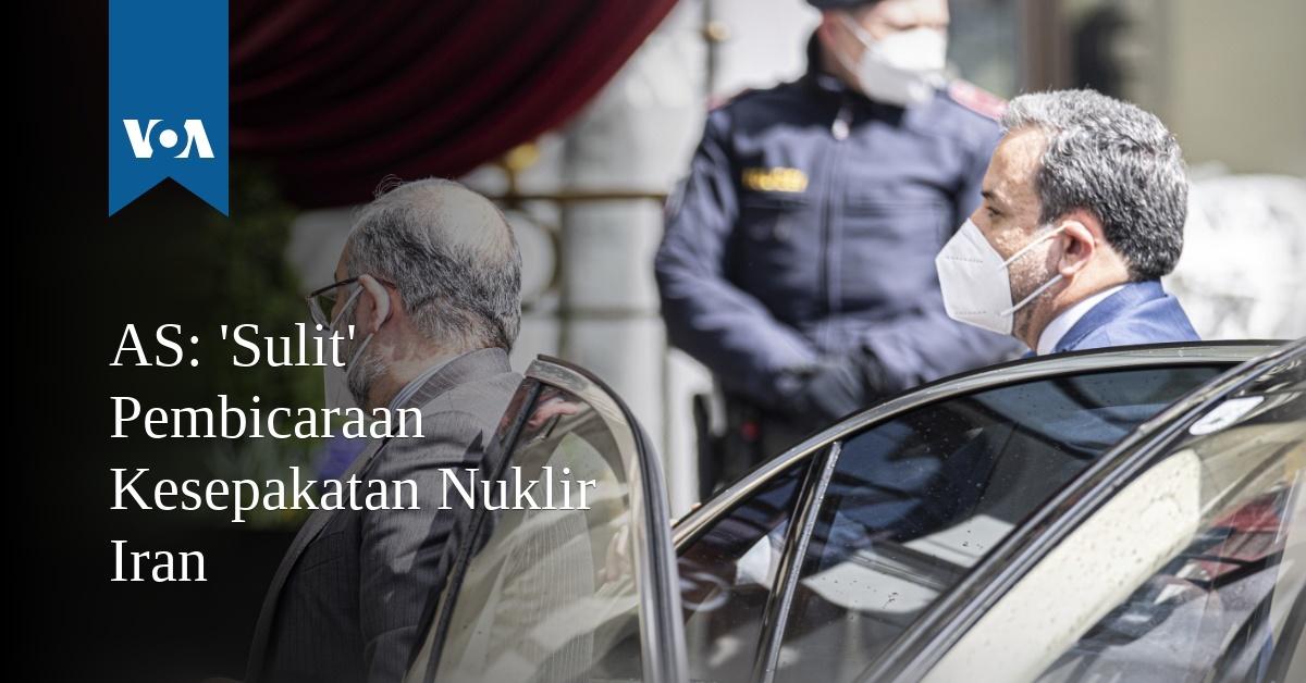 'Sulit' Pembicaraan Kesepakatan Nuklir Iran