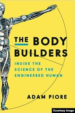 """The Body Builders: Inside the Science of the Engineered Human"" will be out on March 15."