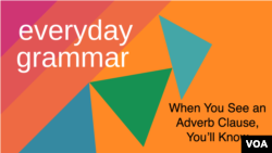 Everyday Grammar: Adverb Clauses