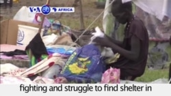 VOA60 Africa - South Sudan: Thousands are displaced by fighting and struggle to find shelter