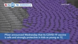 VOA60 Ameerikaa - Pfizer announces that its COVID-19 vaccine is safe and strongly protective in kids as young as 12