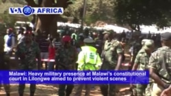 VOA60 Africa- Heavy military presence at Malawi's constitutional court in Lilongwe aimed at preventing violent scenes