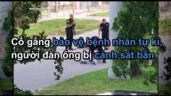 Cố gắng bảo vệ bệnh nhân tự kỉ, người đàn ông bị cảnh sát bắn