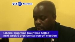 VOA60 Africa - Liberia Supreme Court Halts Preparation for Runoff Vote
