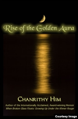 "Cover of a book titled ""Rise of the Golden Aura,"" by Cambodian-American author Him Chanrithy. (Photo courtesy of Him Chanrithy)"