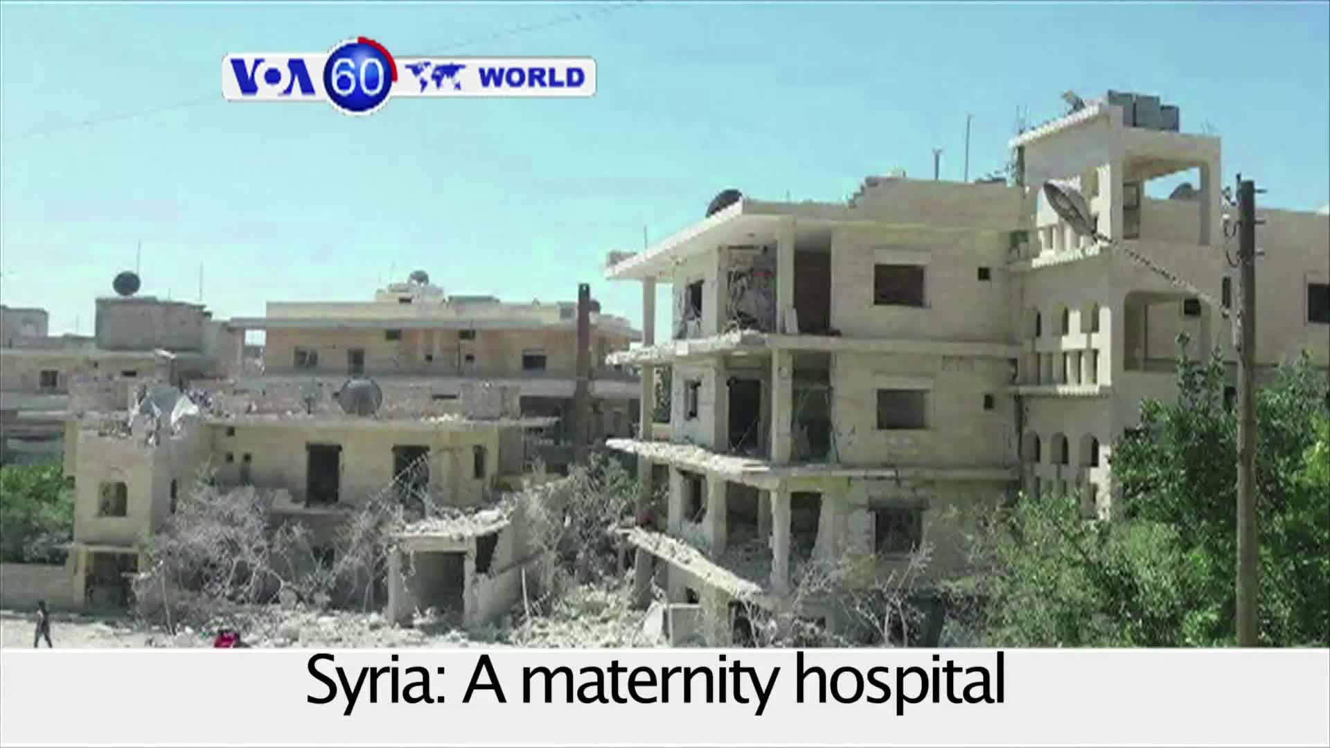 VOA60 World PM - A maternity hospital is bombed in Idlib, Syria