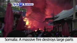 VOA60 Africa - Fire Sweeps Through Mogadishu's Main Market