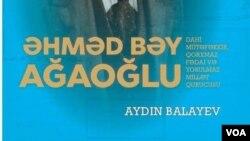 Aydın Balayevin Əhməd bəy Ağaoğlu barədə kitabı