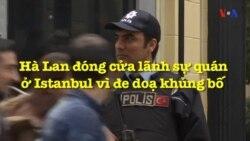 Hà Lan đóng cửa lãnh sự quán ở Istanbul vì đe doạ khủng bố