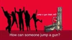 Thành ngữ tiếng Anh thông dụng: Jump The Gun (VOA)