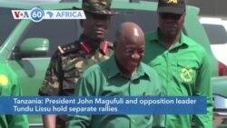 VOA60 Afrikaa: Tanzania's President John Magufuli and opposition leader Tundu Lissu held election rallies
