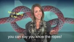 Thành ngữ tiếng Anh thông dụng: Know the ropes (VOA)