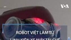Robot Việt làm từ linh kiện xe máy tái chế