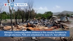 VOA60 Afrikaa - Continuing ethnic violence in Ethiopia threatens to disrupt elections
