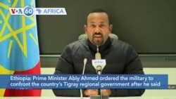 VOA60 Afrikaa - Ethiopian Prime Minister Abiy Ahmed ordered the military to confront the country's Tigray regional government