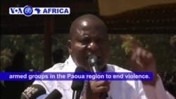 VOA60 Africa - CAR: President Faustin Touadera calls on armed groups in the Paoua region to end violence