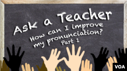Ask a Teacher - How can I improve my pronunciation? (Part 1)