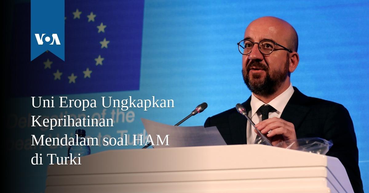 Uni Eropa Ungkapkan Keprihatinan Mendalam soal HAM di Turki