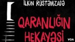 """İlkin Rüstəmzadə """"Qaranlığın hekayəsi""""ndə həbsxana həyatından yazıb"""