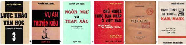 Một số sách Nguyễn Văn Trung trước 1975, do Nam Sơn xuất bản và sau này do Xuân Thu tái bản ở hải ngoại khi Nguyễn Văn Trung còn ở lại Việt Nam.