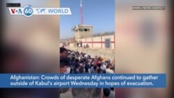 VOA60 World- Crowds of desperate Afghans continued to gather outside of Kabul's airport Wednesday in hopes of evacuation