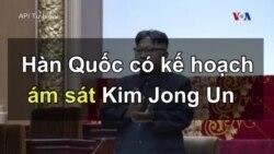 Hàn Quốc có kế hoạch ám sát Kim Jong Un