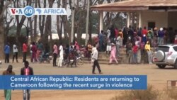 [dbebic] VOA60 Afrikaa - Central Africans are returning to Cameroon following the recent surge in violence