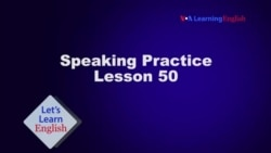 Let's Learn English Lesson 50 Speaking Practice
