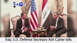 VOA60 World PM - US Defense Chief Urges Iraqi Leaders to 'Accelerate' IS Fight